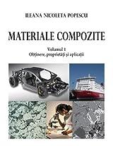 Materiale Compozite. Volumul 1: Obtinere, Proprietat Si Aplicatii