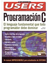 Programacion C / Programming C: El Lenguaje Fundamental que Todo Programador debe Dominar / The Fundamental Language that all Programmers Must Master (Manuales Users, 49)