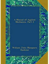 A Manual of Applied Mechanics, Part 3