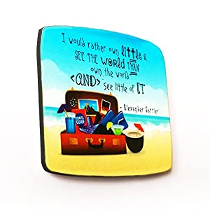 The Little Things I would rather own little and see the world, than own the world and see little of it - Fridge Magnet