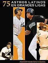 75 Astros Latinos en Grandes Ligas (Spanish Edition)