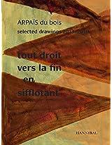 Tout Droit vers la Fin en Sifflotant: Arpais du Bois; Selected Drawing, 2013-2016
