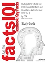 Studyguide for Ethical and Professional Standards and Quantitative Methods Level I 2009 Vol. 1 by Cfa, ISBN 9780536537034 (Cram101 Textbook Reviews)