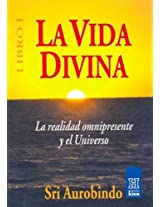 La Vida Divina/ the Life Divine: La Realidad Omnipresente Y El Universo / the Omnipresent Reality and the Universe: 1