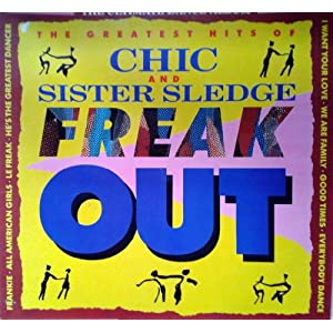 Freak Out: The Greatest Hits Of Chic & Sister Sledge