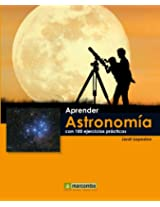 Aprender Astronomía con 100 ejercicios prácticos (Aprender... con 100 ejercicios prácticos) (Spanish Edition)