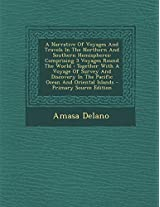 A Narrative of Voyages and Travels in the Northern and Southern Hemispheres: Comprising 3 Voyages Round the World: Together with a Voyage of Survey an