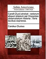Caroli Clusii Atrebat: Rariorum Aliquot Stirpium Per Hispanias Observatarum Historia: Libris Duobus Expressa.