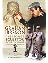 Graham Ibbeson The People's Sculptor: Bronze, Clay and Life