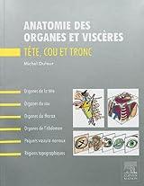 Anatomie Des Organes Et Viscères: Tete, Cou Et Tronc