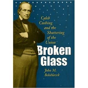 【クリックで詳細表示】Broken Glass: Caleb Cushing & the Shattering of the Union (Civil War in the North) [ハードカバー]