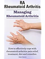 Rheumatoid Arthritis Ra. Managing Rheumatoid Arthritis. How to Effectively Cope with Rheumatoid Arthritis: Pain Relief, Treatment, Diet and Remedies.
