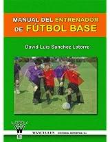 Manual del entrenador de fútbol base (Spanish Edition)