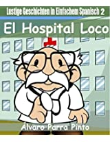 Lustige Geschichten in Einfachem Spanisch 2: El Hospital Loco (Spanisches Lesebuch für Anfänger) (Spanish Edition)