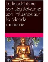 Le Bouddhisme, son Législateur et son Influence sur le Monde moderne (French Edition)