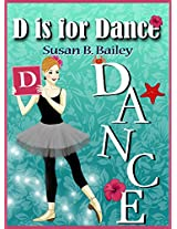 D is For Dance: A Ballet Island Adventure (Love to Dance)