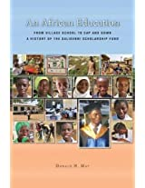 An African Education: From Village School to Cap and Gown, a History of the Salikenni Scholarship Fund