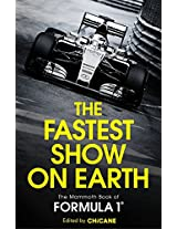 The Fastest Show on Earth: The Mammoth Book of Formula 1