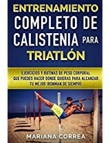 Entrenamiento completo de calistenia para triatlon/ Complete Calisthenics training for triathlon: Ejercicios y rutinas de peso corporal que puedes ... Exercises and body weight routines you