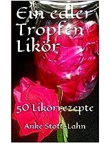 Ein edlerTropfenLikör: 50 Likörrezepte von (German Edition)