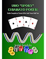 "Uno ""Sport"" Chiamato Poker: Guida Completa ai Tornei di No Limit Texas Hold 'em (Italian Edition)"