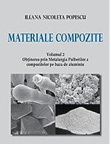 Materiale Compozite. Volumul 2: OB Inerea Prin Metalurgia Pulberilor a Compozitelor Pe Baz de Al