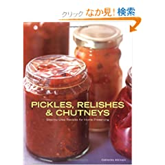 Pickles, Relishes and Chutneys: Step-by-step Recipes for Home Preserving