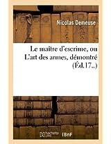 Le Maitre D'Escrime, Ou L'Art Des Armes, Demontre (Ed.17..) (Arts)