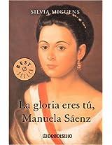 La Gloria Eres Tu, Manuela Saenz / You Are the Glory, Manuela Saenz (Best Seller)