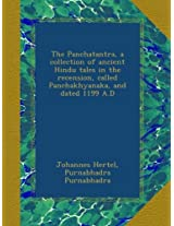 The Panchatantra, a collection of ancient Hindu tales in the recension, called Panchakhyanaka, and dated 1199 A.D