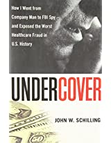 Undercover: How I went from Company Man to FBI Spy - and Exposed the Worst Healthcare Fraud in U.S. History