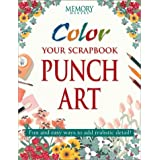 Color Your Scrapbook Punch Art: Fun and Easy Ways to Add Realistic Detail (Memory Makers)Memory Makers�ɂ��