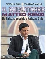 Il seduttore. Matteo Renzi, da Palazzo Vecchio a Palazzo Chigi (Istantanee Vol. 38) (Italian Edition)