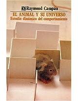 El animal y su universo/ The Animal and it's Universe: Estudio Dinamico Del Comportamiento/ Dinamic Studies of Behavior: 0 (Seccion de Obras de Ciencia y Tecnologia)