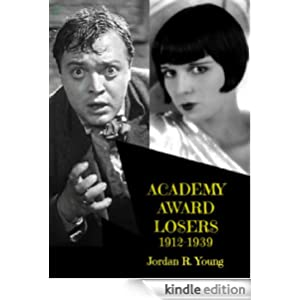 Academy Award Losers, 1912-1939: Great Performances in the Oscar Hall of Shame, Vol. 1 (Past Times Film Close-Up Series Book 5)