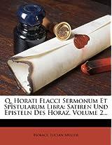 Q. Horati Flacci Sermonum Et Spistularum Libra: Satiren Und Episteln Des Horaz, Volume 2...