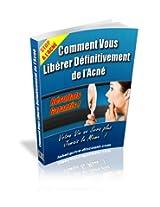 Contrôlez et éliminez votre acné définitivement (French Edition)