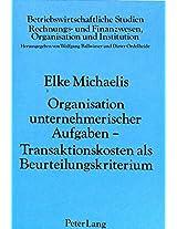 Organisation Unternehmerischer Aufgaben - Transaktionskosten ALS Beurteilungskriterium (Betriebswirtschaftliche Studien)