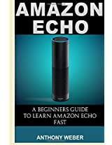 Amazon Echo: A Beginners Guide to Amazon Echo and Amazon Prime Membership (Alexa Kit, Amazon Prime, Users Guide, Web Services, Digital Media, Amazon ... Amazon Prime and Kindle Lending Library)
