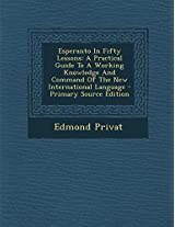 Esperanto in Fifty Lessons: A Practical Guide to a Working Knowledge and Command of the New International Language - Primary Source Edition