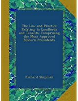 The Law and Practice Relating to Landlords and Tenants: Comprising the Most Approved Modern Precedents
