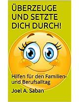Überzeuge und setze dich durch!: Tipps für den Familien und Berufsalltag (German Edition)