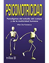 Psicomotricidad/ Psychomotor: Paradigmas Del Estudio Del Cuerpo Y De La Motricidad Humana/ Paradigms in the Study of the Body and the Human Motor Function