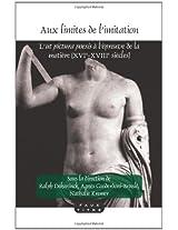 Aux Limites de l'Imitation: L'ut Pictura Poesis a l'epreuve de la Matiere (XVIe-XVIIIe Siecles) (Faux Titre)