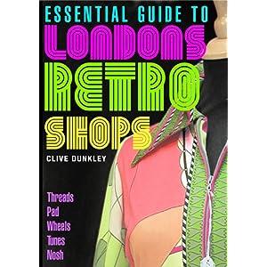 【クリックでお店のこの商品のページへ】Essential Guide to London's Retro Shops: Clive Dunkley: 洋書
