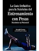 La Guia Definitiva para la Nutricion del Entrenamiento con Pesas: Maximiza tu Potencial (Spanish Edition)