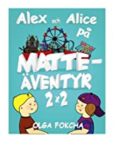 Alex och Alice på matteäventyr 2x2 (Alex och Alice på matteäventyr. Book 1) (Swedish Edition)