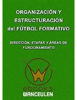 Organización y estructuración del Fútbol Formativo. Dirección, etapas y áreas de funcionamiento (Spanish Edition)
