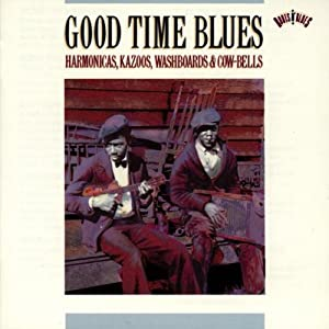 Good Time Blues?Harmonicas, Kazoos, Washboards & Cow-Bells
