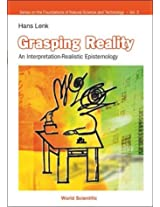 Grasping Reality: An Interpretation-realistic Epistemology (Series on the Foundations of Natural Science and Technology)
